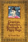 Gravitas, Punctilio, Rectitude and Pippy Bags