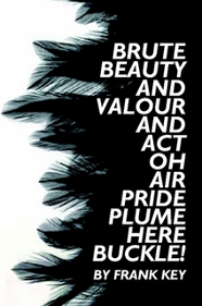 BRUTE BEAUTY AND VALOUR AND ACT, OH, AIR, PRIDE, PLUME, HERE BUCKLE!